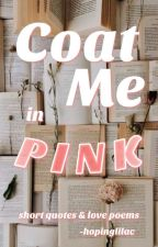 Coat Me In P i n k • short poems & love quotes by pastxlmin