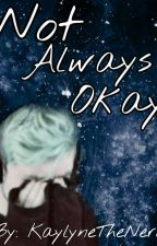 Not Always Okay (Sequel To Bad Boys Don't Fall in Love) by KaylyneTheNerd