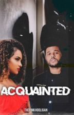 Acquainted || The Weeknd  by ThePinkHooligan