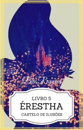 Érestha -Castelo de Ilusões [LIVRO 5] by Bia_Ruppini