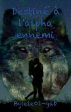 Destiné à l'alpha ennemi by ele01-gab