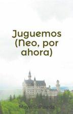 Juguemos (Neo, por ahora) by MayerlinPineda