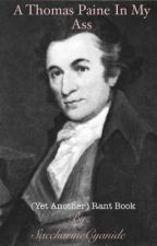 A Thomas Paine In My Ass: (Yet Another) Rant Book by SaccharineCyanide