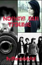 Nothing But Trouble  by IPiercedMyVeil