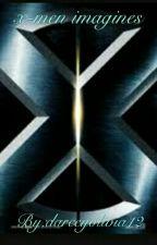 X-men imagines by darceyolivia12