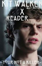 ~Your Not A Killer~ Kit Walker X Reader [Editing] by -Ardimis_aye-
