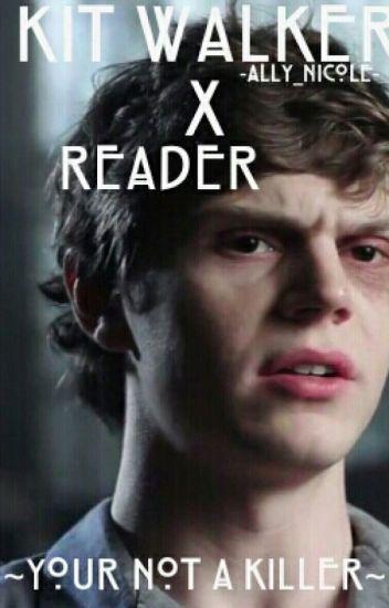~Your Not A Killer~ Kit Walker X Reader