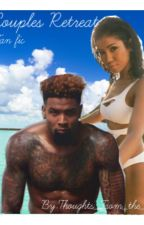 Couples Retreat|Odell Beckham Fan Fic| by Thoughts_From_The_6