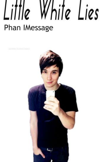 Little White Lies- phan IMessage