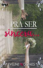 Pra ser Sincera... by Eveline_Gomes