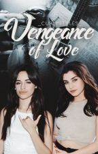 Vengeance Of Love (Camren) (G!P) by _curlystyles_
