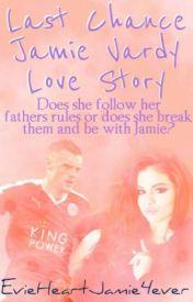 Last Chance Jamie Vardy Love Story by HarryKaneIsMyWorld