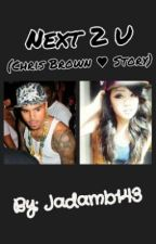 Next 2 U (A Chris Brown Love Story) [Book 1] by _SavageQveenJay_