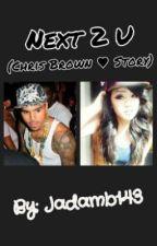 Next 2 U (A Chris Brown Love Story) [Book 1] by _SavageQveenJay_