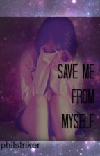 Save Me From Myself (Dan Howell fanfiction) by de-ad-inside