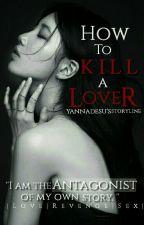 How To Kill A Lover by yannadesu