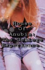 House Of Anubis: The College Experience. by __KiRSTxN__