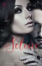 Selene: The Vampire's Love Affair Book 1 [COMPLETED] by PrincessThirteen00