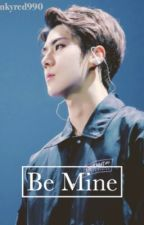 BE MINE [ EXO Sehun Fanfiction]. by pinkyred990