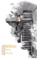 Within These Walls || YuTaeSol [LOCKED Series; BOOK 1] by -taensed-