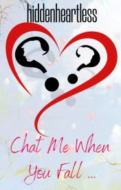 CHAT ME WHEN YOU FALL by hiddenheartless