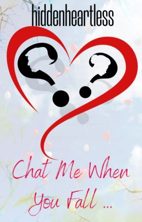 CHAT ME WHEN YOU FALL (COMPLETED) by hiddenheartless
