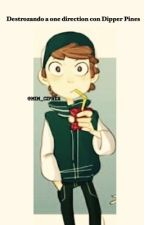 Traumando a One Direction con Dipper by your-savior-is-here