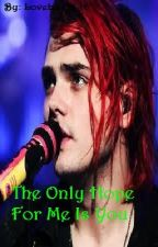The Only Hope For Me Is You (A Gerard Way Love Story) by Adrenaline_Angel