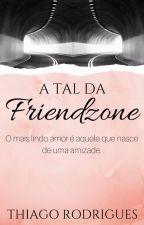 A tal da Friendzone by Thiiiago_Rodriguesss