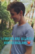Forever and always//Hunter Rowland by hunterswifeeee