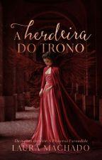 A Herdeira do Trono by LauraaMachado