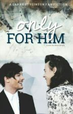 Only For Him - l.s (Adaptación) by allthefcknluvLT