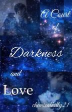 A Court of Darkness and Love (A Feyrhys romance) by chemicalkitty21