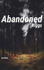 Abandoned || Riggs by chandlersfam