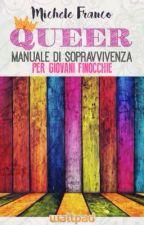 QUEER - Manuale di sopravvivenza per giovani finocchie by MicheleFranco8