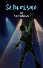 Sé tu mismo by KatnissSakura