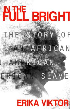 In The Full Bright: The Story of An African American Slave (COMPLETE) by ErikaViktor