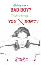 Getting over a Bad Boy? Truth is Honey ... You DON'T!   by Kittykat_08