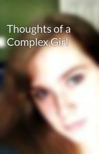 Thoughts of a Complex Girl by CuddleBunnyTwirl