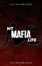 My Mafia Life (BOOK 1) by alyxiabright