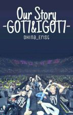 Our Story-GOT7 & IGOT7-completed- by _nrsyrah