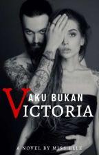 Aku Bukan Victoria by misselle_