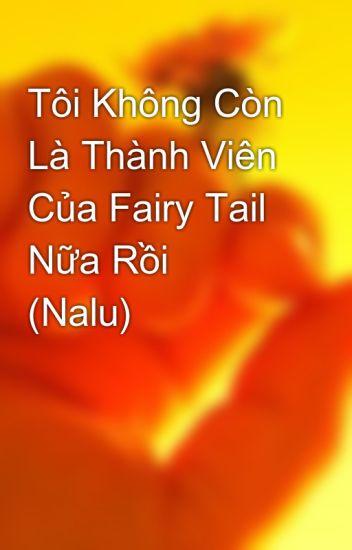 Tôi Không Còn Là Thành Viên Của Fairy Tail Nữa Rồi  (Nalu)