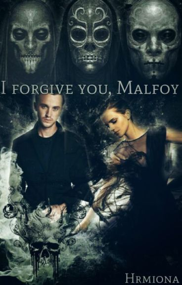I forgive you Malfoy