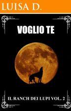 Voglio te (Il ranch dei lupi Vol. 2) by LuisaDasaro