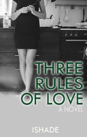 Three Rules of Love //Completed by ishade