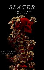 S L A T E R | 1 GETTING WYLDE by JaysArmy