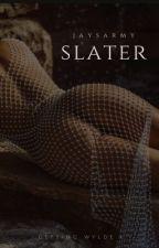 S L A T E R | #1 Getting Wylde (18+) by JaysArmy
