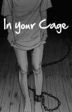 In your Cage by Metato