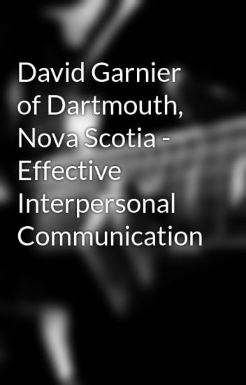 David Garnier of Dartmouth, Nova Scotia - Effective Interpersonal Communication